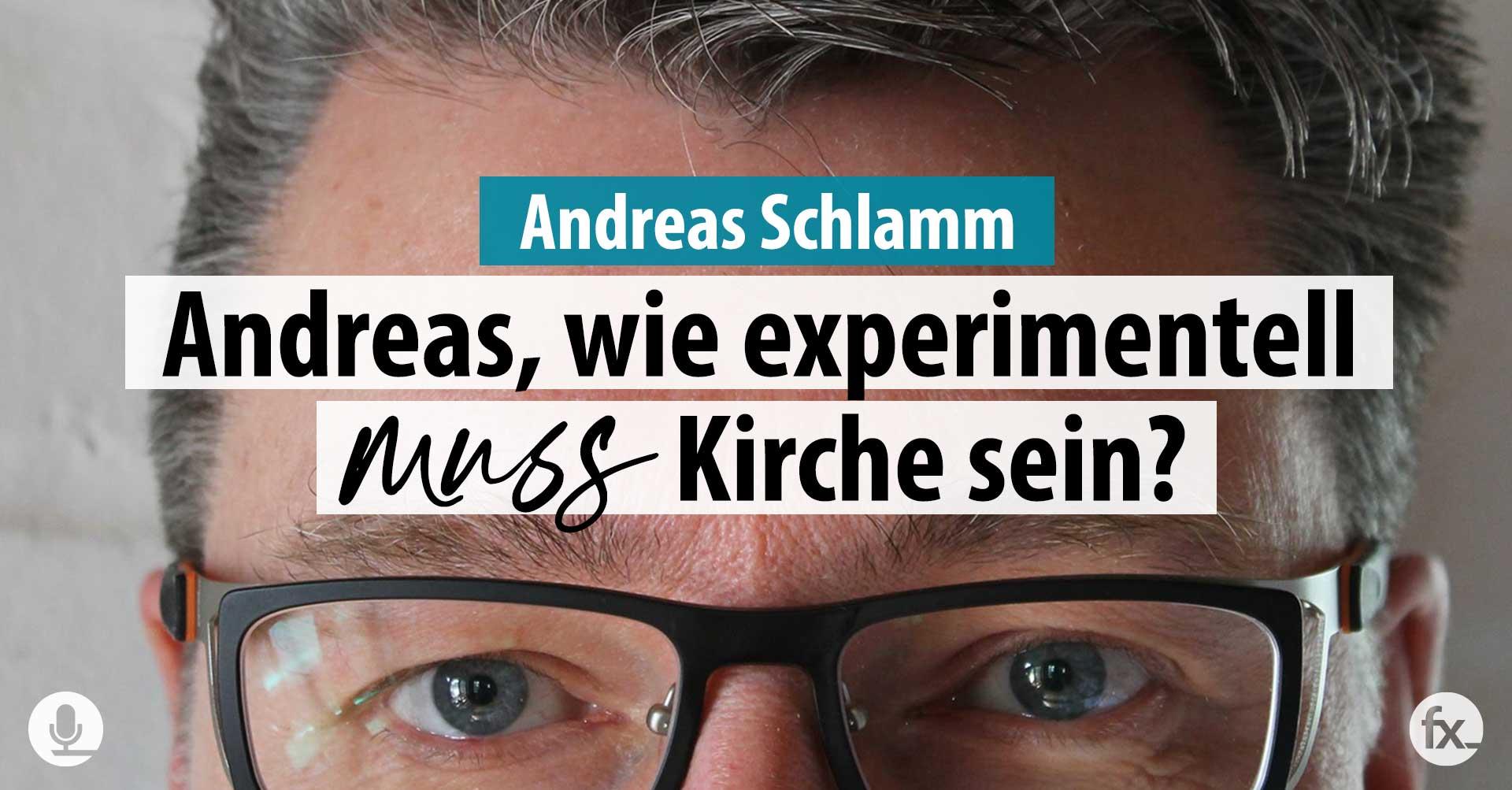 Wie experimentell muss Kirche sein, Andreas Schlamm?