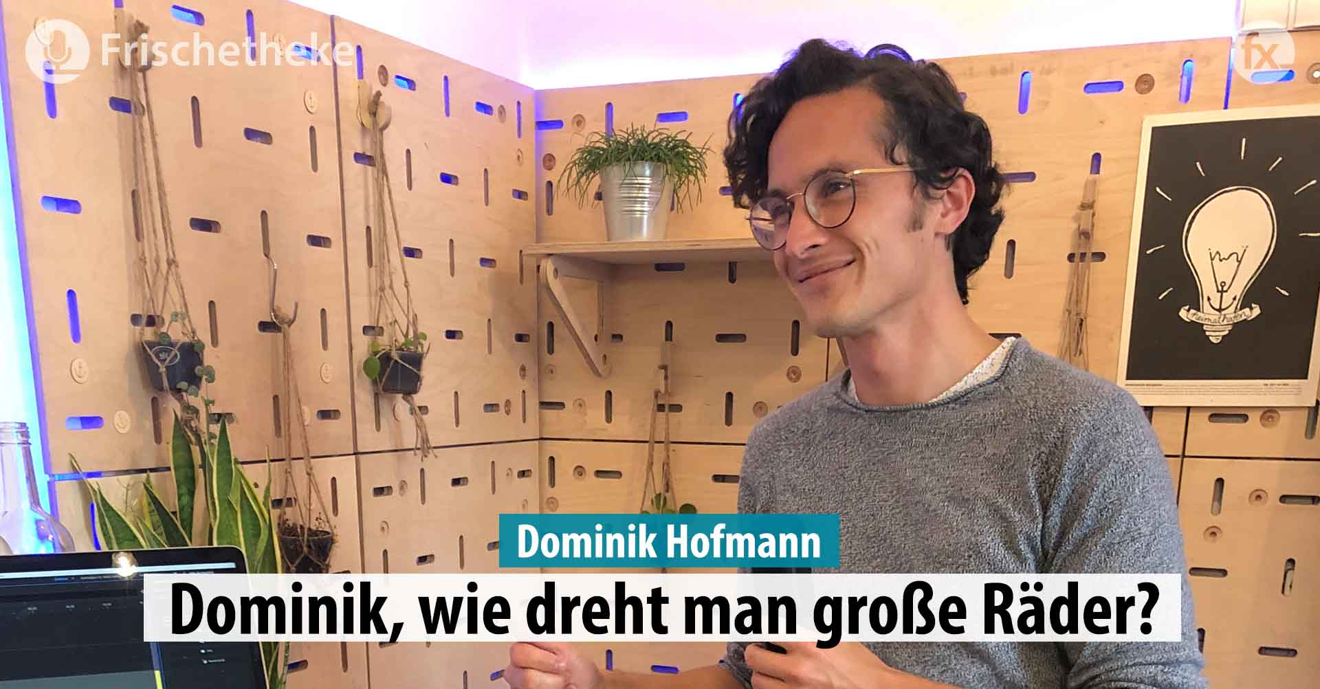 48 – Dominik, wie dreht man große Räder?